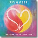 SWIM DEEP / SHE CHANGES THE WEATHER (...
