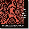 THE PRESSURE GROUP / ALL OF THIS AND MORE (CD)