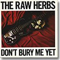 """THE RAW HERBS / DON'T BURY ME YET (7"""")"""