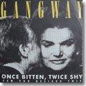 """GANGWAY / ONCE BITTEN, TWICE SHY (7"""")"""