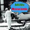 Solid Afro「Mexican Zombie」(LL001)