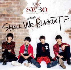 SHALL WE BLACK OUT? 1st Single 「SHALL WE BLACKOUT?」