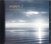 Vespers 2 / If I could touch you