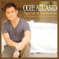 Ogie Alcasid / Ngayon at Kailanman (a tribute to George Canseco)