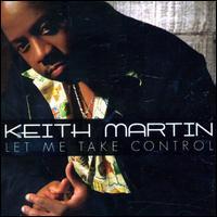 Keith Martin / Let Me Take Control