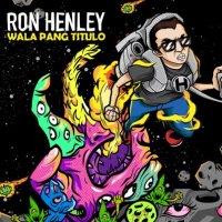 Ron Henley (ロン・ヘンリー) / Wala Pang Titulo
