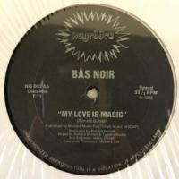 "BAS NOIR - MY LOVE IS MAGIC - 12"" (NU GROOVE)"