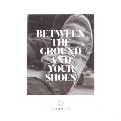 BURDEN_BETWEEN THE GROUND AND YOUR SHOES_DVD