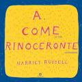Harriet Russell: A Come Rinoceronte / A is for Rhinoceros<img class='new_mark_img2' src='//img.shop-pro.jp/img/new/icons57.gif' style='border:none;display:inline;margin:0px;padding:0px;width:auto;' />