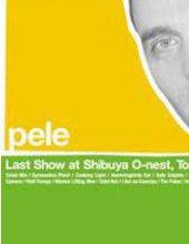 pele『Last Show at Shibuya O-nest, Tokyo 2004』DVD