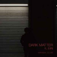 DARK MATTER ft. EIRI【DL配信】<img class='new_mark_img2' src='https://img.shop-pro.jp/img/new/icons25.gif' style='border:none;display:inline;margin:0px;padding:0px;width:auto;' />