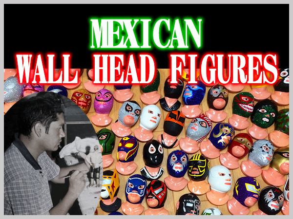 Mexican wall head figures/マスクマン壁掛け