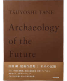 TSUYOSHI TANE Archaeology of the Future