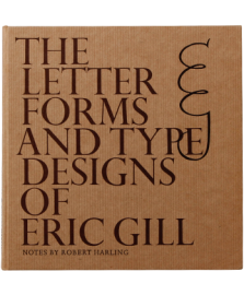 THE LETTER FORMS AND TYPE DESIGNS OF ERIC GILL