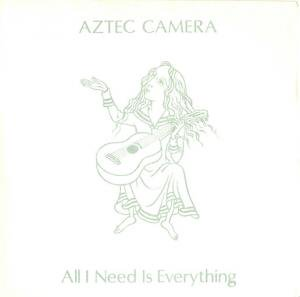 """Aztec Camera / All I Need Is Everything (7"""")"""
