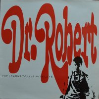 DR ROBERT / I'VE LEARNT TO LIVE WITH LOVE (12