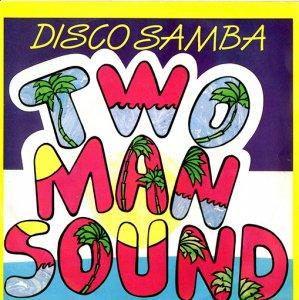 Two Man Sound / Disco Samba (7