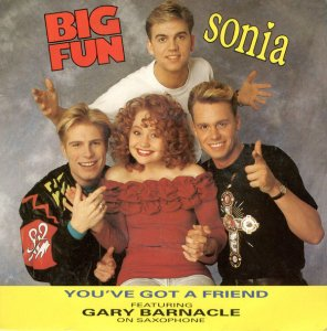 Big Fun, Sonia Featuring Gary Barnacle / You've Got A Friend (7