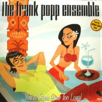 The Frank Popp Ensemble / You've Been Gone Too Long (12