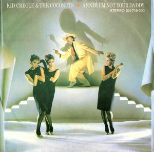 Kid Creole & The Coconuts / Annie, I'm Not Your Daddy (7