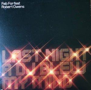 "Fab For Feat Robert Owens / Last Night A DJ Blew My Mind (12"")"