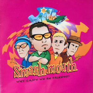 Smash Mouth / Why Can't We Be Friends? (12
