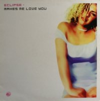 Eclipse / Makes Me Love You (12