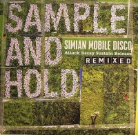 Simian Mobile Disco / Sample And Hold: Attack Decay Sustain Release Remixed (3×12