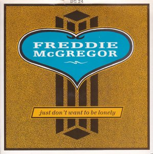 Freddie McGregor / Just Don't Wanna Be Lonely (7