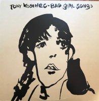 Tony Kosinec / Bad Girl Songs (LP)