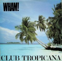 Wham! / Club Tropicana (7