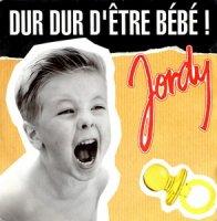 Jordy / Dur Dur D' etre Bebe! (7