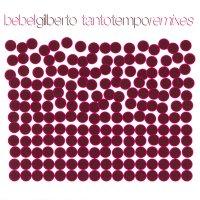 Bebel Gilberto / Tanto Tempo Remixes (3LP)