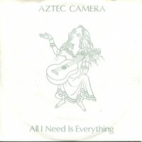 Aztec Camera / All I Need Is Everything (7