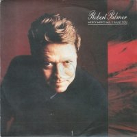 Robert Palmer / Mercy Mercy Me / I Want You (7